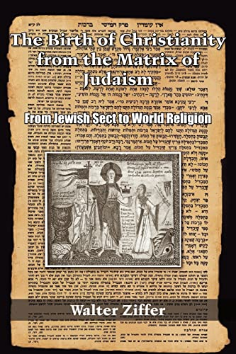 9781425904975: The Birth of Christianity from the Matrix of Judaism: From Jewish Sect to World Religion