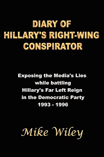 Diary of Hillarys Right-Wing Conspirator: Exposing the Medias Lies While Battling Hillarys Far Left...