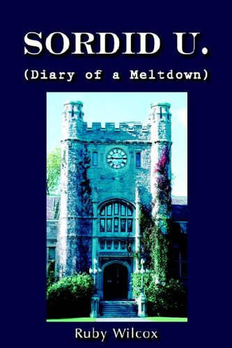 SORDID U.: (Diary of a Meltdown): Wilcox, Ruby