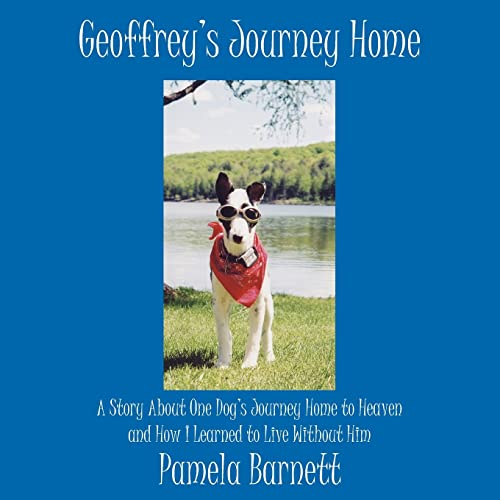 9781425908287: Geoffrey's Journey Home: A Story About One Dog's Journey Home to Heaven and How I Learned to Live Without Him
