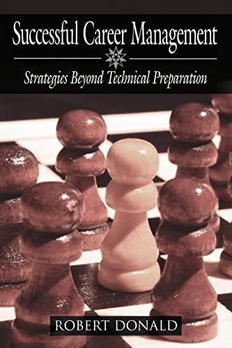 Successful Career Management: Strategies Beyond Technical Preparation: Donald, Robert