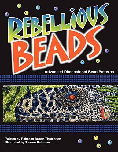 Rebellious Beads: Advanced Dimensional Bead Patterns: Rebecca Thompson