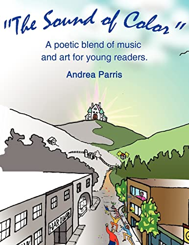 The Sound of Color: A Poetic Blend of Music and Art for Young Readers.: Andrea Parris