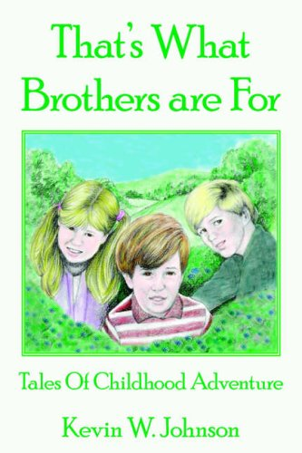 That's What Brothers are For: Tales Of Childhood Adventure: Kevin W. Johnson