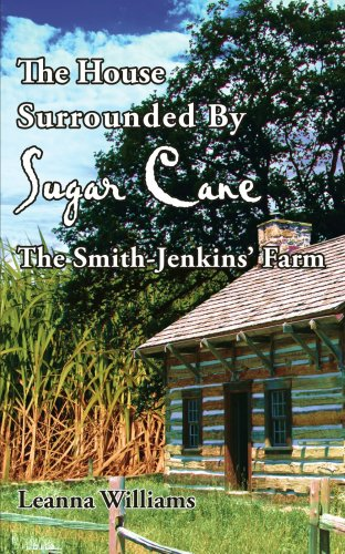 The House Surrounded By Sugar Cane: The Smith-Jenkins' Farm: Williams, Leanna