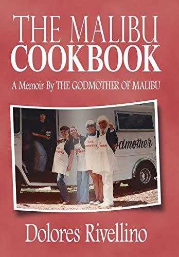 The Malibu Cookbook: A Memoir by the Godmother of Malibu: Rivellino, Dolores