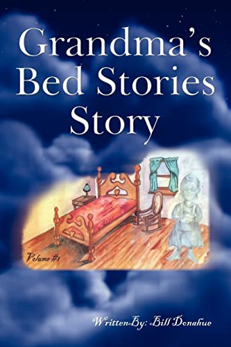 Grandma's Bed Stories Story: Volume #1 (1425914667) by Donahue, William