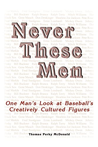 Never These Men: One Man's Look at Baseball's Creatively Cultured Figures: Thomas McDonald