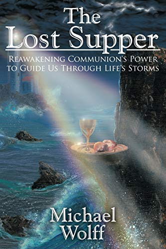 9781425920470: The Lost Supper: Reawakening Communion's Power to Guide Us Through Life's Storms