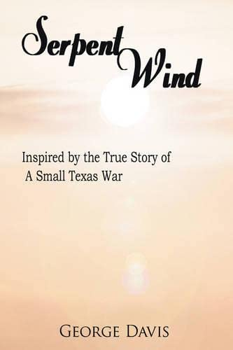 Serpent Wind: Inspired by the True Story of a Small Texas War
