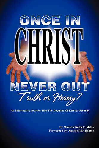 "Once in Christ, Never Out"": Truth or Heresy?: Miller, Keith"