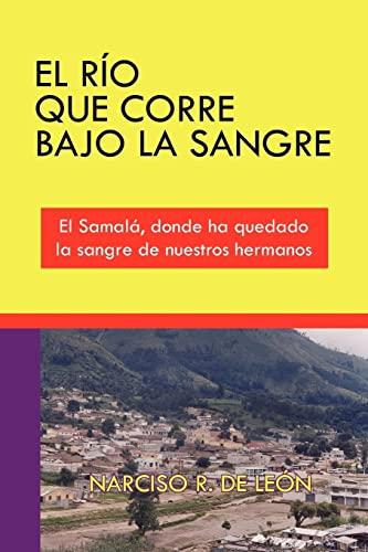 9781425921729: EL RÍO QUE CORRE BAJO LA SANGRE: El Samalá, donde ha quedado la sangre de nuestros hermanos (Spanish Edition)