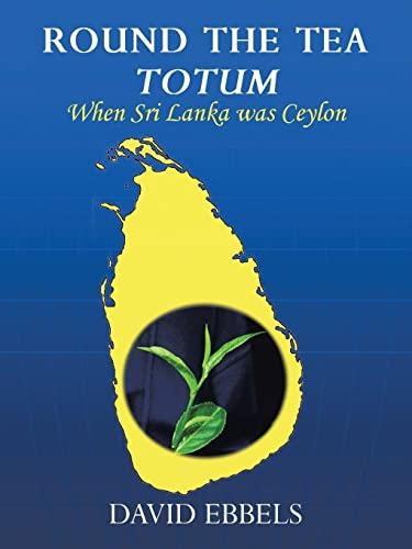 9781425921743: Round the Tea Totum: When Sri Lanka was Ceylon