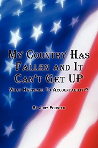 9781425921897: My Country Has Fallen and It Can't Get Up: What Happened To Accountability?