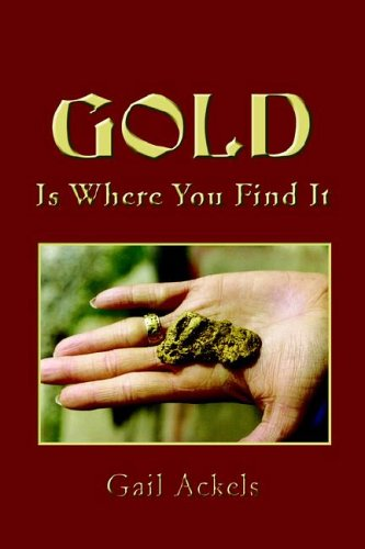 9781425922344: GOLD IS WHERE YOU FIND IT