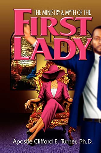 The Ministry Myth of the First Lady A Handbook For Leading Ladies in Ministry: Clifford Turner