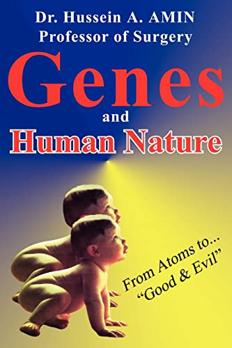 Genes and Human Nature . from Atoms to Good Evil: Hussein Amin