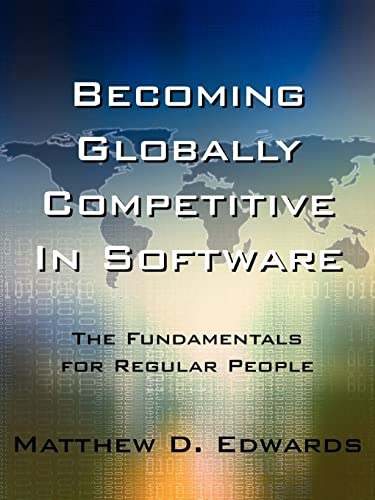 9781425926694: Becoming Globally Competitive In Software: The Fundamentals for Regular People