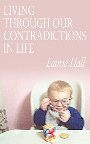 LIVING THROUGH OUR CONTRADICTIONS IN LIFE: Laurie Hall