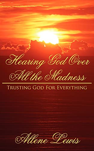 Hearing God Over All the Madness Trusting God For Everything: Allene Lewis