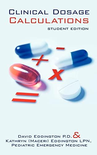 Clinical Dosage Calculations: Student Edition: Kathryn Eddington