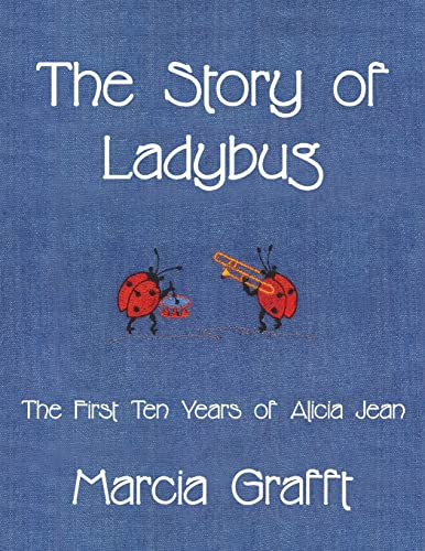The Story of Ladybug: The First 10 Years of Alicia Jean: Marcia Grafft