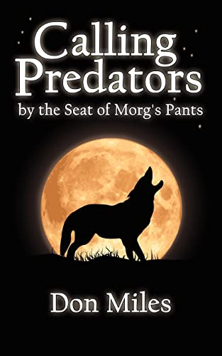Calling Predators by the Seat of Morgs Pants: Donald Miles