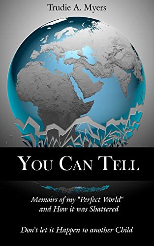 """9781425929855: You Can Tell: Memoirs of my """"Perfect World"""" and How it was Shattered, Don't let it Happen to another Child"""