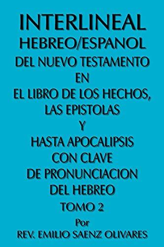 9781425930233: Interlineal Hebreo/Espanol del Nuevo Testamento En El Libro de Los Hechos, Las Epistolas y Hasta Apocalipsis Con Clave de Pronunciacion del Hebreo: Tomo 2