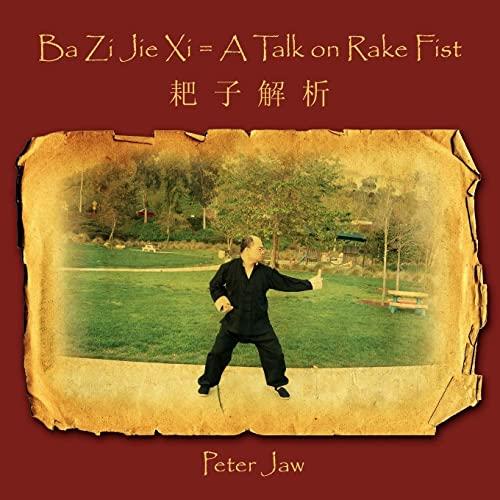 Ba Zi Jie Xi A Talk on Rake Fist: Peter Jaw