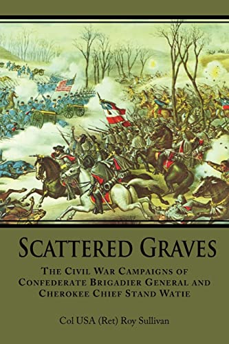 9781425932510: Scattered Graves: The Civil War Campaigns of Confederate Brigadier General and Cherokee Chief Stand Watie