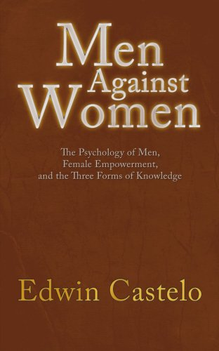 9781425933999: Men Against Women: The Psychology of Men, Female Empowerment, and the Three Forms of Knowledge