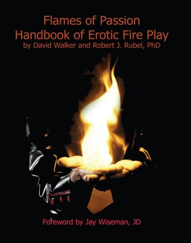 Flames of Passion:  Handbook of Erotic Fire Play: David Walker; Robert J Rubel