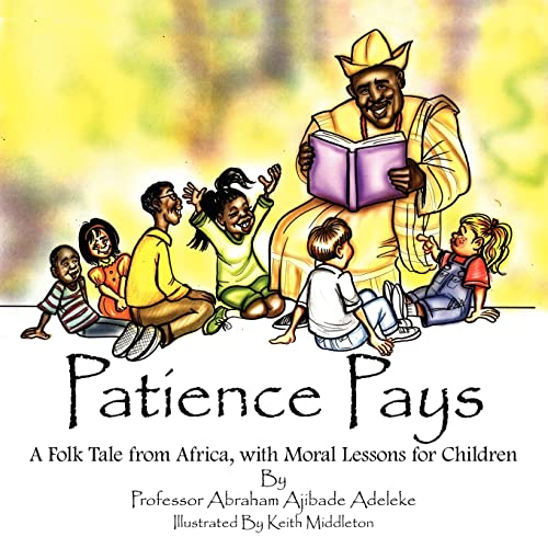 Patience Pays: A Folk Tale from Africa,: Professor Abraham Ajibade