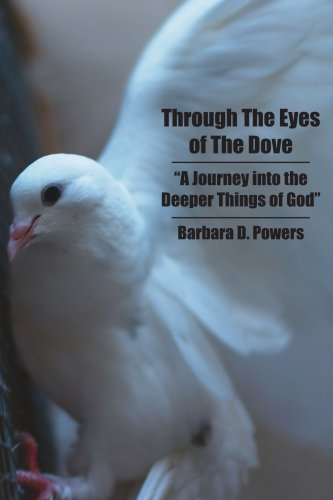 9781425935566: Through The Eyes of The Dove: A Journey into the Deeper Things of God