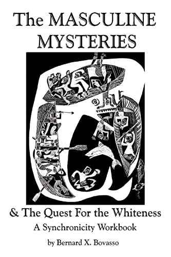 The Masculine Mysteries and the Quest for the Whiteness: A Synchronicity Workbook: Bernard Bovasso