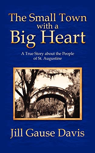 The Small Town with a Big Heart: A True Story about the People of St. Augustine (1425935699) by Jill Davis