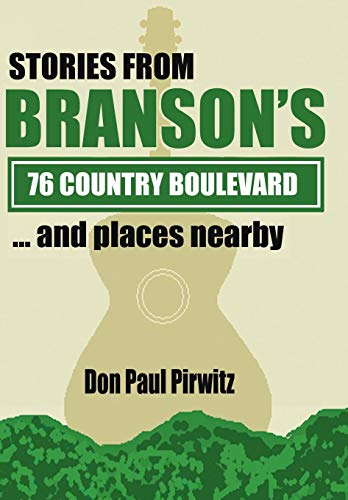 Stories from Branson's 76 Country Boulevard.and Places Nearby: Don Paul Pirwitz