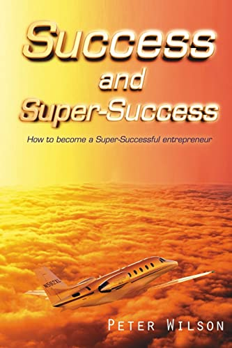 9781425938642: SUCCESS AND SUPER SUCCESS: How to become a Super-Successful entrepreneur