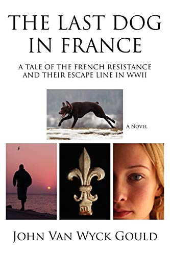 9781425938840: The Last Dog in France: A Tale of the French Resistance and Their Escape Line in WWII