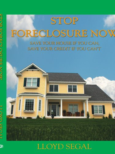 Stop Foreclosure Now: Save Your Home if You Can, Save Your Credit if You Can't