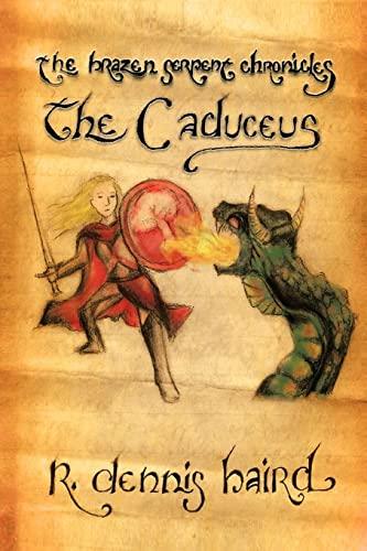 The Brazen Serpent Chronicles: The Caduceus: R. Dennis Baird