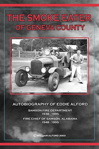 The Smoke Eater of Geneva County: Autobiography of Eddie Alford: Alford, William