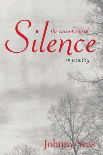 The Cacophony Of Silence: Poetry: Johnny Seas