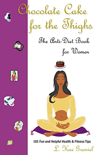 9781425942038: Chocolate Cake for the Thighs - The Anti-Diet Book for Women: 101 Fun and Helpful Health and Fitness Tips