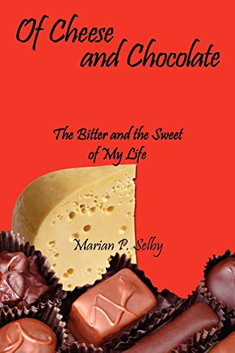 Of Cheese and Chocolate: The Bitter and the Sweet of My Life: Selby, Marian