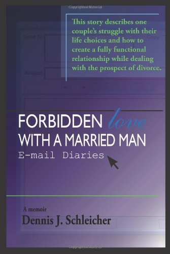 Forbidden Love with a Married Man: E-mail Diaries [Paperback] [Jul 16, 2006] .: Dennis Schleicher; ...
