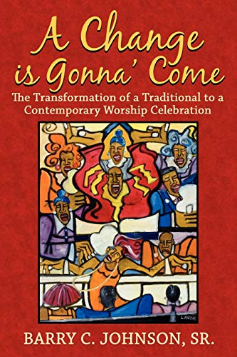 9781425944742: A Change is Gonna' Come: The Transformation of a Traditional to a Contemporary Worship Celebration