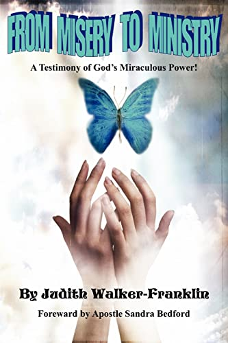 9781425944926: From Misery To Ministry: A Testimony of God's Miraculous Power!
