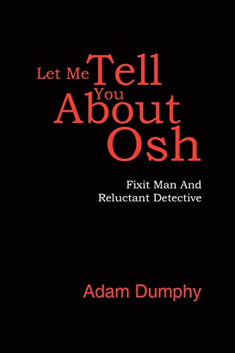 Let Me Tell You about Osh: Fixit Man and Reluctant Detective: David Adams